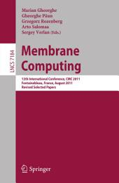 Membrane Computing: 12th International Conference, CMC 2011, Fontainebleau, France, August 23-26, 2011, Revised Selected Papers