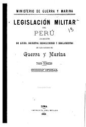 Legislacion militar del Perú: colección de leyes, decretos, resoluciones y reglamentos de los ramos de guerra y marina, Volumen 3