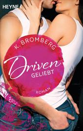 Driven. Geliebt: Band 3 - Roman -