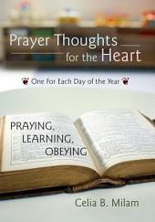 Prayer Thoughts for the Heart: A GUIDE FOR: PRAYING, LEARNING, OBEYING