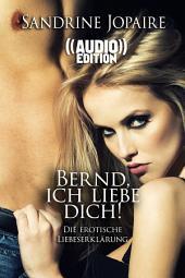 ((Audio)) Bernd, ich liebe Dich!   Die erotische Liebeserklärung