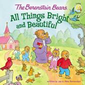 The Berenstain Bears: All Things Bright and Beautiful