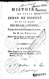 Histoire du petit Jehan de Saintré et de la dame des Belles-Cousines, extraite de la vieille chronique de ce nom (d'Antoine de La Sale) par M. de Tressan ...