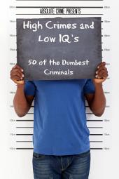 High Crimes and Low IQs: 50 of the Dumbest Criminals