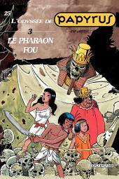 Papyrus - Tome 25 - Le Pharaon fou (L'Odyssée de Papyrus III)