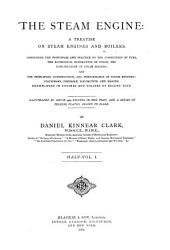 The Steam Engine: A Treatise on Steam Engines and Boilers, Volume 1, Part 1