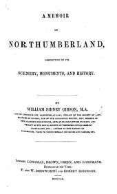 A memoir on Northumberland, descriptive of its scenery, monuments, and history