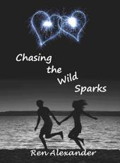Chasing the Wild Sparks: Book 1