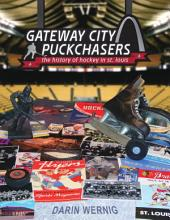 Gateway City Puckchasers: The History of Hockey in St. Louis
