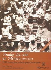 1900: Primera parte. El fin de siglo y el cinematógrafo: Anales del Cine en México, 1895-1911