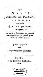 Die Kunst Vitriol-Oel und Scheidewasser zu destilliren und andere chemische Produkte zu verfertigen: wie solches zu Nordhausen von den dasigen Laboranten seit 150 Jahren, fabrikmäßig ist betrieben worden