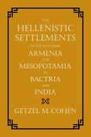 The Hellenistic Settlements in the East from Armenia and Mesopotamia to Bactria and India PDF