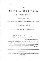 The Life of Milton: In Three Parts. To which are Added, Conjectures on the Origin of Paradise Lost: with an Appendix