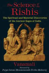 The Science of the Rishis: The Spiritual and Material Discoveries of the Ancient Sages of India