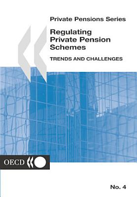 Private Pensions Series Regulating Private Pension Schemes  Trends and Challenges PDF