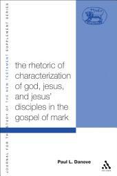 The Rhetoric of Characterization of God, Jesus and Jesus' Disciples in the Gospel of Mark