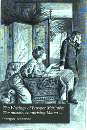 The Writings of Prosper Mérimée: v. l. Carmen; Arsène Guillot; Abbé Aubain. Tr. by Emily M. Waller, the Lady Mary Loyd and Dr. E. B. Thompson; with illustrations by G. Fraipont and S. Arcos