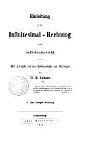 Einleitung in die Infinitesimal-Rechnung zum Selbstunterricht: mit Rücksicht auf das Nothwendigste und Wichtigste. Integral-Rechnung, Band 2