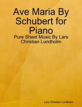 Ave Maria By Schubert for Piano - Pure Sheet Music By Lars Christian Lundholm