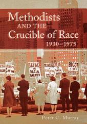 Methodists and the Crucible of Race, 1930-1975