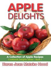 Apple Delights Cookbook: A Collection of Apple Recipes