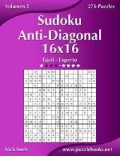 Sudoku Anti-Diagonal 16x16 - De Fácil a Experto - Volumen 2 - 276 Puzzles