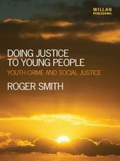 Doing Justice to Young People: Youth Crime and Social Justice