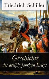 Geschichte des dreißigjährigen Kriegs (Vollständige Ausgabe)