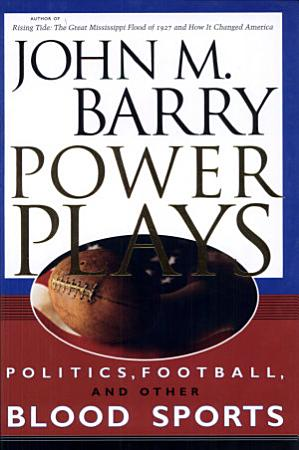 Power Plays  Politics  Football  and Other Blood Sports PDF