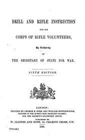 Drill and Rifle instruction for the Corps of Rifle Volunteers. By authority of the Secretary of State for War. Second edition