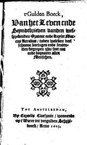 t'Gulden boeck, van het leven ende seyndbrieven vanden welsprekenden orateur ende keyser Marcus Aurelius, inde welcke veel schoone leeringhen ende sententien begrepen zijn: Volume 1