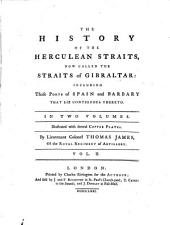 The History of the Herculean Straits: Now Called the Straits of Gibraltar: Including Those Ports of Spain and Barbary that Lie Contiguous Thereto. Illustrated with Several Copper Plates, Volume 2