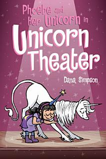 Phoebe and Her Unicorn in Unicorn Theater  Phoebe and Her Unicorn Series Book 8  Book