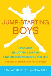 Jump-Starting Boys: Help Your Reluctant Learner Find Success in School and Life