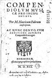 Compendiolum musicae pro incipientibus. Per M. Henricum Fabrum conscriptum. Ac nunc denuo, cum additione alterius Compendioli recognitum