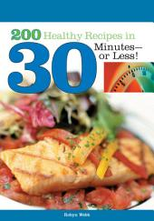 200 Healthy Recipes in 30 Minutes--or Less!
