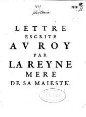 Lettre escrite au Roy par la Reyne mere de sa Majesté