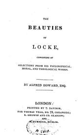 The Beauties of Locke, Consisting of Selections from His Philosophical, Moral, and Theological Works