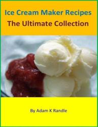 Ice Cream Maker Recipes The Ultimate Collection Book PDF