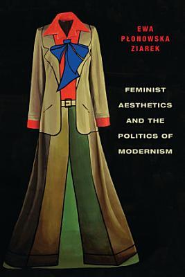 Feminist Aesthetics and the Politics of Modernism PDF