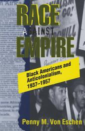 Race against Empire: Black Americans and Anticolonialism, 1937–1957
