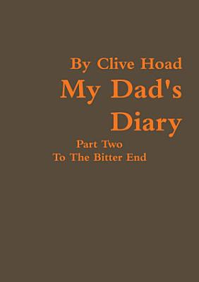 My Dad s Diary   Part Two   To The Bitter End PDF