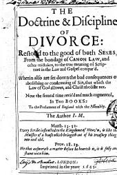 The Doctrine and Discipline of Divorce: Restor'd to the Good of Both Sexes from the Bondage of Canon Law [...]