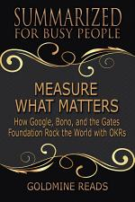 MEASURE WHAT MATTERS - Summarized for Busy People