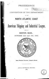 Proceedings of the Convention of the Department of the North Atlantic Coast of the American Shipping and Industrial League: Held at Boston, Mass., October 21st and 22d, 1887