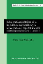 Bibliografía cronológica de la lingüística, la gramática y la lexicografía del español (BICRES): Desde los principios hasta el año 1600