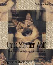 Unser Streuner Wolf: Ein kurzes - aber dafür - glückliches Leben