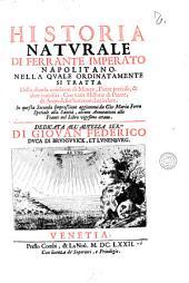 Historia naturale di Ferrante Imperato napolitano. Nella quale ordinatamente si tratta della diuersa condition di minere, pietre pretiose, & altre curiosità. Con varie historie di piante, & animali, sin'hora non date in luce