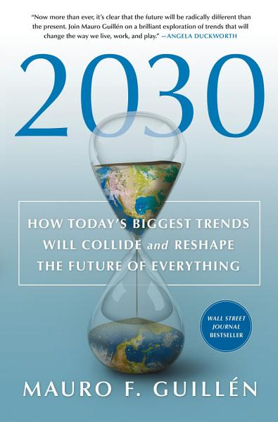Download 2030  How Today s Biggest Trends Will Collide and Reshape the Future of Everything Book
