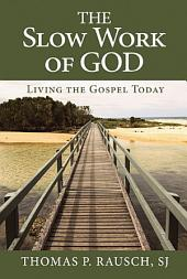 Slow Work of God, The: Living the Gospel Today